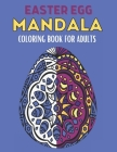 Easter Egg Mandala Coloring Book For Adults: 60 Stress Relief Easter Egg Mandala Designs for Men, Women and Family. Anti Stress Coloring Images Funny Cover Image