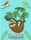 Sloth Coloring Book: For Kids ages 4-8 Sloth Book for Kids Large Print Coloring Book of Sloths Sloth Coloring Book for Toddlers Easy Level Cover Image