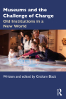 Museums and the Challenge of Change: Old Institutions in a New World Cover Image
