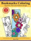 Bookmarks Coloring: Flowers, Fish and Pattern Design Vol.2: Pretty bookmarks to color: relax your mind and soul for beautiful bookmarks Cover Image