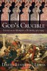 God's Crucible: Islam and the Making of Europe, 570-1215 Cover Image
