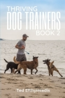 Thriving Dog Trainers Book 2: Get better clients, work less, enjoy your life and business Cover Image