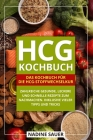 hCG Kochbuch: Das Kochbuch für die hCG-Stoffwechselkur. Zahlreiche gesunde, leckere und schnelle Rezepte zum Nachmachen. Inklusive v Cover Image