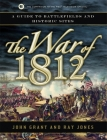 The War of 1812: A Guide to Battlefields and Historic Sites Cover Image