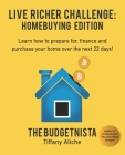 Live Richer Challenge: Homebuying Edition: Learn how to how to prepare for, finance and purchase your home in 22 days. Cover Image