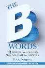 The B Words: 13 Words Every Woman Must Navigate for Success Cover Image