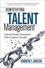 Demystifying Talent Management: Unleash People's Potential to Deliver Superior Results Cover Image