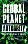 Global Planet Authority: How We're about to Save the Biosphere Cover Image