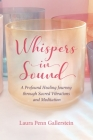 Whispers in Sound: A Profound Healing Journey through Sacred Vibrations and Meditation Cover Image