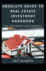Absolute Guide To Real Estate Investment Handbook For Beginners And Dummies Cover Image