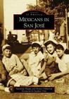 Mexicans in San José (Images of America (Arcadia Publishing)) Cover Image