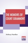 The Memoirs Of Count Grammont: Edited, With Notes, By Sir Walter Scott Cover Image