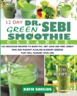 Dr. Sebi 12-Day Green Smoothie Cleanse: 120 Delicious Recipes to Burn Fat, Get Lean and Feel Great Raw and Radiant Alkaline Blender Greens that will c Cover Image