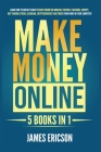 Make Money Online: 5 Books in 1: Learn How to Quickly Make Passive Income on Amazon, YouTube, Facebook, Shopify, Day Trading Stocks, Blog Cover Image