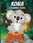 Koala Coloring Book: Koala Coloring Book for Kids 30 Adorable Koala Bear Lovers pictures for Relaxation. Koala Bear Coloring Books for Kids Cover Image