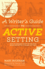 A Writer's Guide to Active Setting: How to Enhance Your Fiction with More Descriptive, Dynamic Settings Cover Image