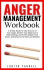 Anger Management Workbook: A 6-Step Guide to Take Control of Your Anger, Master Your Emotions in Relationships and Find Freedom from Stress and A Cover Image