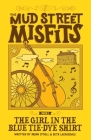The Girl in the Blue Tie-Dye Shirt: A Mud Street Misfits Adventure Cover Image