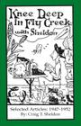 Knee Deep in Fly Creek with Sheldon: Selected Articles: 1947-1952 Cover Image