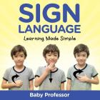 Sign Language Workbook for Kids - Learning Made Simple Cover Image