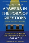 Answers in the Form of Questions: A Definitive History and Insider's Guide to Jeopardy! Cover Image
