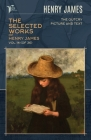 The Selected Works of Henry James, Vol. 14 (of 36): The Outcry; Picture and Text Cover Image