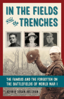 In the Fields and the Trenches: The Famous and the Forgotten on the Battlefields of World War I Cover Image