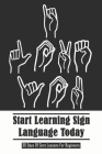 Start Learning Sign Language Today _ 30 Days Of Core Lessons For Beginners: Learning American Sign Language Cover Image