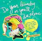 Do Your Laundry or You'll Die Alone: Advice Your Mom Would Give If She Thought You Were Listening Cover Image