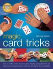 Magic Card Tricks: How to Shuffle, Control and Force Cards, Including Special Gimmicks and Advanced Flourishes, All Shown in More Than 45 Cover Image