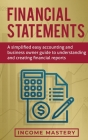 Financial Statements: A Simplified Easy Accounting and Business Owner Guide to Understanding and Creating Financial Reports Cover Image