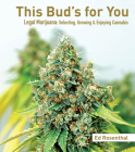 This Bud's for You: Legal Marijuana: Selecting, Growing & Enjoying Cannabis Cover Image