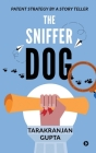 The Sniffer Dog: Patent Strategy by a Story Teller Cover Image