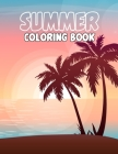Summer Coloring Book: Stress Relief and Relaxation Summer Floral Coloring Book for Adults Relaxation, Many Unique Images of Summertime Illus Cover Image