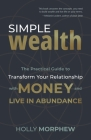 Simple Wealth: The Practical Guide to Transform Your Relationship with Money and Live in Abundance Cover Image