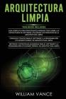 Arquitectura Limpia: 3 en 1 - Arquitectura Limpia Guía para principiantes + Consejos y trucos para el software y la programación + Métodos Cover Image