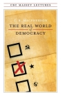 The Real World of Democracy (CBC Massey Lectures) Cover Image