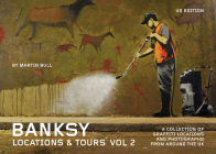 Banksy Locations & Tours Volume 2: A Collection of Graffiti Locations and Photographs from Around the UK Cover Image