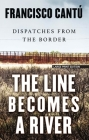 The Line Becomes a River: Dispatches from the Border Cover Image