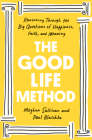 The Good Life Method: Reasoning Through the Big Questions of Happiness, Faith, and Meaning Cover Image