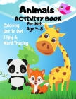 Animals Dot To Dot, Coloring, I Spy & Word Tracing Activity Book For Kids 4-8: Animals Children's Puzzle Book For 4-8 Year Old Girls & Boys - I Spy, A Cover Image
