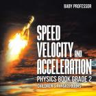 Speed, Velocity and Acceleration - Physics Book Grade 2 Children's Physics Books Cover Image