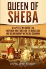 Queen of Sheba: A Captivating Guide to a Mysterious Queen Mentioned in the Bible and Her Relationship with King Solomon Cover Image