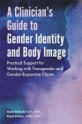 A Clinician's Guide to Gender Identity and Body Image: Practical Support for Working with Transgender and Gender-Expansive Clients Cover Image