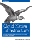 Cloud Native Infrastructure: Patterns for Scalable Infrastructure and Applications in a Dynamic Environment Cover Image