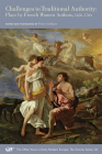 Challenges to Traditional Authority: Plays by French Women Authors, 1650-1700 (The Other Voice in Early Modern Europe: The Toronto Series #36) Cover Image