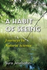 A Habit Of Seeing: Journeys In Natural Science Cover Image