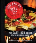 One Pan to Rule Them All: 100 Cast-Iron Skillet Recipes for Indoors and Out Cover Image