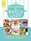 The Batch Lady: Shop Once. Cook Once. Eat Well All Week. Cover Image