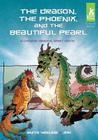 Dragon, the Phoenix, and the Beautiful Pearl: A Chinese Dragon Spirit Myth (Short Tales: Chinese Myths) Cover Image